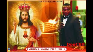 Don Cliff Toosmile - JESUS WAKA FOR ME