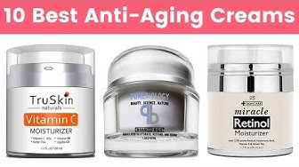 10 Best Anti-Aging Creams for Men and Women in 2019 | Cream for Wrinkles, Fine Lines, Age Spots