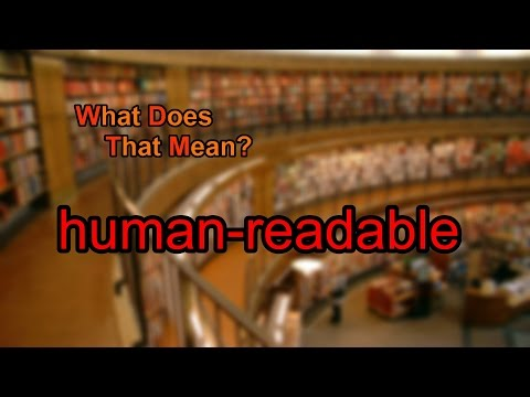 What does human-readable mean?