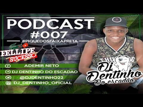 PODCAST 007 DJ DENTINHO FAIXA PRETA- BAILE DO ESCADÃO & MD 135BPM
