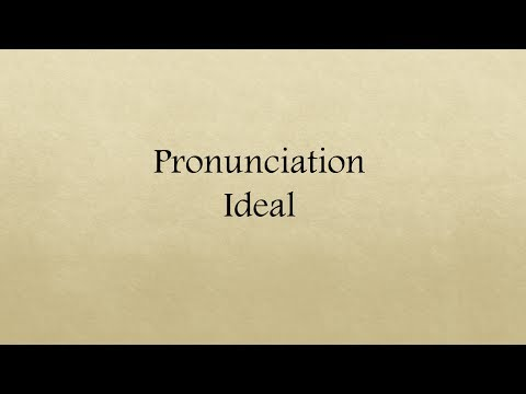 """Ideal"" Word Pronunciation and Meaning"