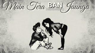 Main Tera Ban Jaunga Whatsapp Status | Kabir Singh romantic WhatsApp status | Tera Ban Jaunga Status