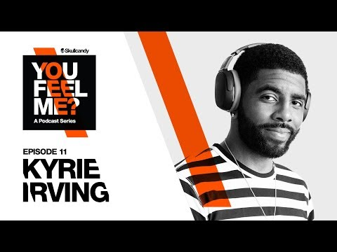 You Feel Me? Podcast | Kyrie Irving: Episode 11 | Skullcandy