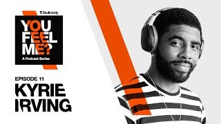 Kyrie Irving | You Feel Me? Podcast: Episode 11