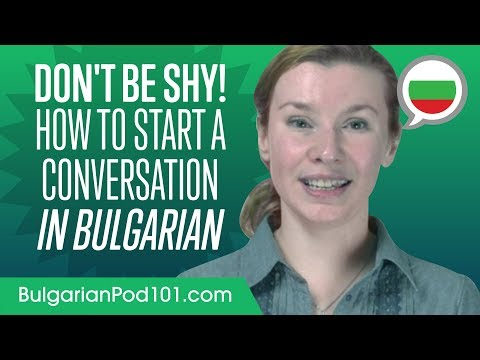 Don't Be Shy! How To Start A Conversation In Bulgarian