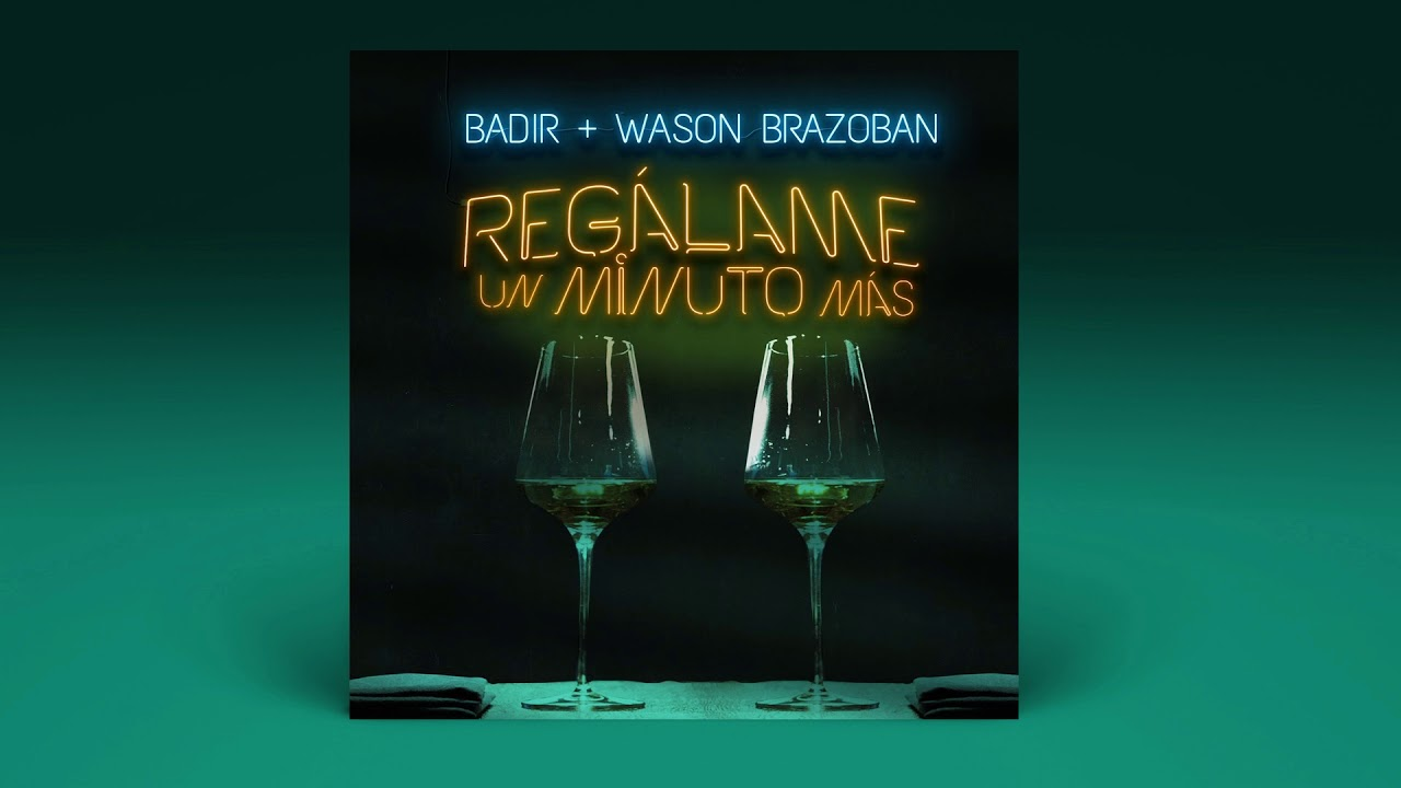BADIR ❌  WASON BRAZOBAN - Regalame Un Minuto Mas (Audio Oficial)
