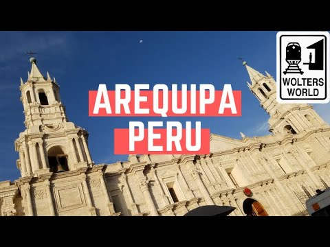 Arequipa: What to Know Before You Visit Arequipa, Peru