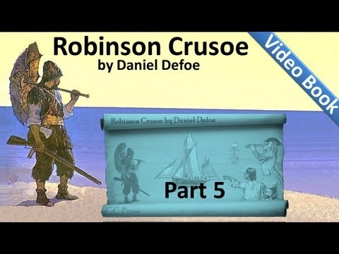Part 5 - The Life and Adventures of Robinson Crusoe...