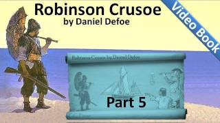 Part 5 - The Life and Adventures of Robinson Crusoe Audiobook by Daniel Defoe (Chs 17-20)(, 2011-09-25T18:45:55.000Z)