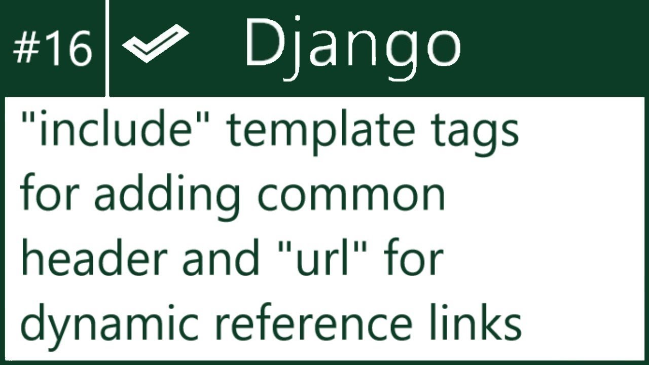 16 | Adding header using include django template tag, url tag for ...