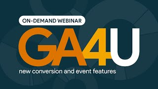 GA4U  New Conversion and Event Features