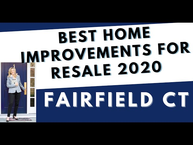 Best Home Improvements for Resale  2020| Living in Fairfield CT | Moving to Fairfield County CT