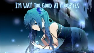 Nightcore - Too Good At Goodbyes