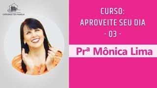 Curso: Aproveite seu dia - 3 -  Prª Mônica Lima - 09-09-2019