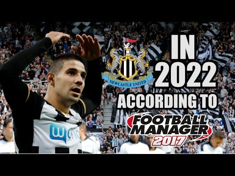 Newcastle United In 2022 According To Football Manager 2017