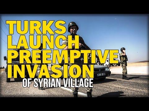 TURKS LAUNCH PREEMPTIVE INVASION OF SYRIAN VILLAGE