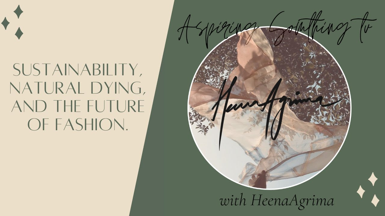 HeenaAgrima discuss sustainability, natural dying, and the future of fashion