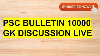PSC BULLETIN 10000 GK DISCUSSION CLASS LIVE 7/5/2020