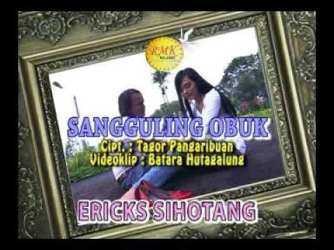 Sangguling Obuk - Erick Sihotang [Lagu Batak Sendu, Lagu Batak Populer]