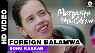 Foreign Balamwa | Margarita With A Straw | Sonu Kakkar | Kalki Koechlin | Mikey McCleary thumbnail