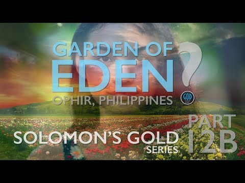 Solomon's Gold Series - Part 12B: Find the Garden of Eden. Ophir, Philippines? Land of Creation.