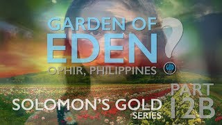 Solomon\'s Gold Series - Part 12B: Find the Garden of Eden. Ophir, Philippines? Land of Creation.