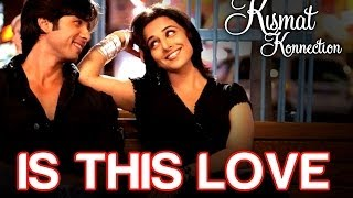 Repeat youtube video Is this Love - Kismat Konnection | Shahid Kapoor & Vidya Balan | Mohit Chauhan & Shreya Ghoshal