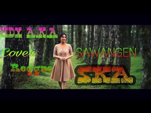 NDX A.K.A  SAWANGEN ( Cover Reggae SKA )