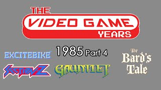 The Video Game Years 1985 Part 4: Gauntlet, Excitebike, Bard's Tale, Section Z