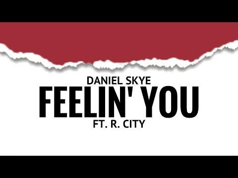 Feelin' You   Daniel Skye ft. R. City  