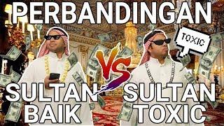 Perbandingan Sultan Baik Vs Sultan Toxic