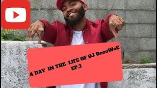 A Day In the Life Of DJ OoooweE EP. 3