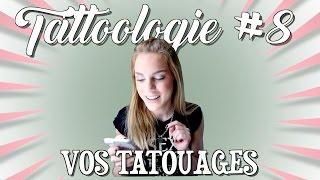 Tattoologie #8 : Vos tatouages Partie 1!
