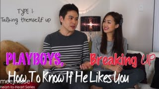 Heart to Heart ♥ PLAYBOYS, How To Know If He Likes You, Breaking Up