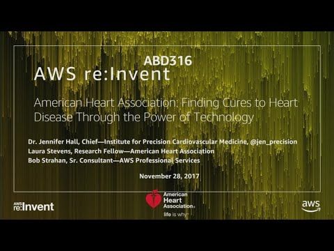 AWS Re:Invent 2017: American Heart Association: Finding Cures To Heart Disease Throu (ABD316)