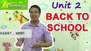 Unit 2: Trở lại trường học - Series dạy học tiếng anh cho trẻ em tại nhà của Sabiedu