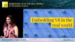 embedding-v8-in-the-real-world-stanimira-vlaeva-jsconf-hawaii-2019