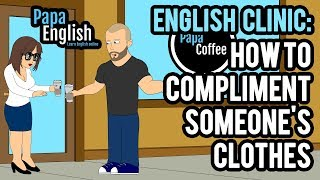 English Clinic: How to compliment someone's clothes