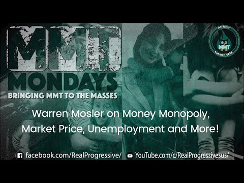 Warren Mosler on Money Monopoly, Market Price, Unemployment and More!