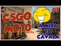 CS:GO MD10 #07 - A MIRA TA COMO? CAVALA.. PARTIDA CONTRA INSCRITOS!