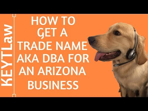How to Get a Trade Name aka DBA for an Arizona Business (2018)