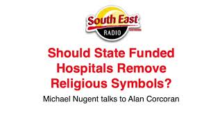 Should State-funded hospitals remove religious symbols? Michael Nugent on SE Radio
