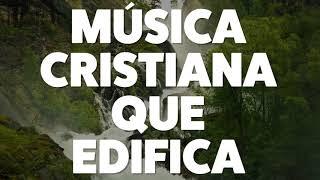 MÚSICA CRISTIANA QUE EDIFICA 2019 [AUDIO OFICIAL]