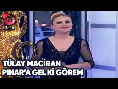 Tülay Maciran- Pınar'a Gel Ki Görem