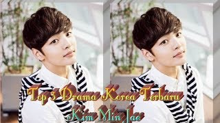 Video Top 3 Drama Korea Terbaru Kim Min Jae {2018} download MP3, 3GP, MP4, WEBM, AVI, FLV September 2018