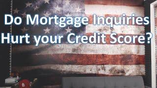 Do Mortgage Inquiries Hurt Your Credit Score?