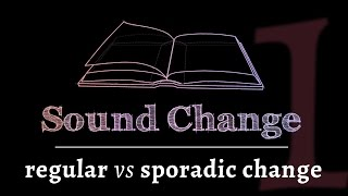 Sound Change - Regular vs. Sporadic Change (part 1 of 5)