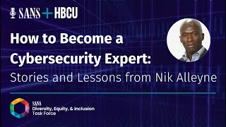 How to Become a Cybersecurity Expert: Stories and Lessons from SANS' Nik Alleyne