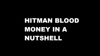 HITMAN BLOOD MONEY IN A NUTSHELL