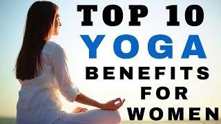 Yoga Benefits For Women - Yoga Health Benefits - Top 10 Yoga Benefits